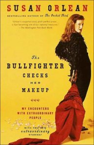 Susan Orlean: The Bullfighter Checks her Makeup