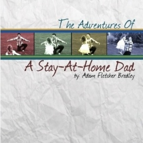The Adventures of a Stay-At-HomeDad