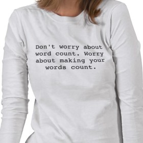 Dont' worry about word count. Worry about making your word's count.